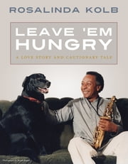 Leave 'Em Hungry - A Love Story and Cautionary Tale ebook by Rosalinda Kolb