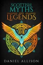 Scottish Myths & Legends ebook by Daniel Allison