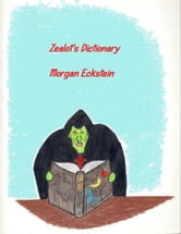 Zealot's Dictionary ebook by Morgan Drake Eckstein