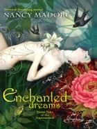 Enchanted Dreams: Erotic Tales of the Supernatural ebook by Nancy Madore