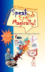 Parla l'inglese magicamente! Speak English Magically! Rilassati! Anche tu puoi imparare l'inglese ora! ebook by Antonio Libertino