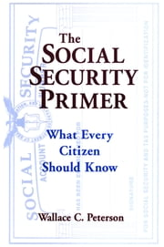 The Social Security Primer: What Every Citizen Should Know - What Every Citizen Should Know ebook by Paul E Peterson