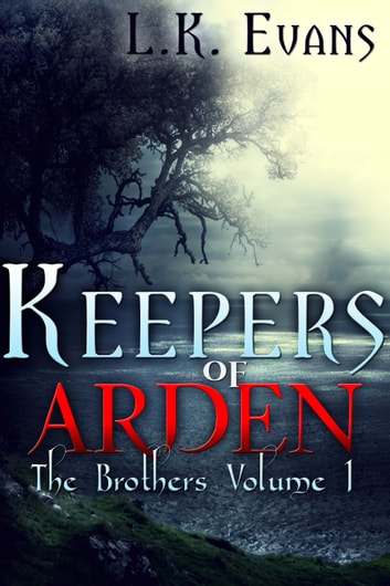 Keepers of Arden The Brothers Volume 1 ebook by L.K. Evans