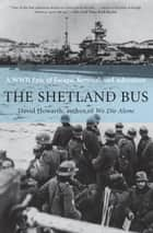 The Shetland Bus - A WWII Epic of Escape, Survival, and Adventure ebook by David Howarth