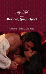My Life on a Mexican Soap Opera ebook by Christina Naftis,Alex Willis