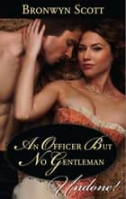 An Officer But No Gentleman ebook by Bronwyn Scott