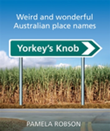 Yorkey's Knob - Weird and Wonderful Australian Place Names ekitaplar by Pamela Robson