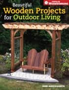 Beautiful Wooden Projects for Outdoor Living ebook by John Marckworth