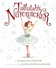 Tallulah's Nutcracker ebook by Alexandra Boiger,Marilyn Singer