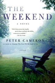 The Weekend - A Novel ebook by Peter Cameron
