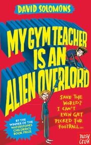 My Gym Teacher is an Alien Overlord ebook by David Solomons, Laura Ellen