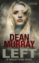 Left (Reflections Volume 12) ebook by Dean Murray