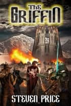 The Griffin eBook by Steven Price