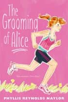 The Grooming of Alice ebook by Phyllis Reynolds Naylor