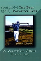 (possibly) The Best (golf) Vacation Ever ebook by James C Coomer