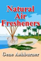 Natural Air Fresheners ebook by Gene Ashburner