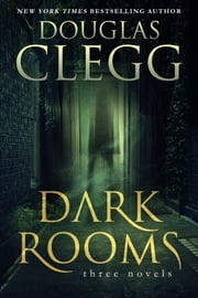 Dark Rooms - A Three Book Box Set ebook by Douglas Clegg