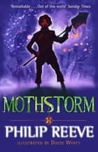 Mothstorm ebook by David Wyatt, Mr. Philip Reeve