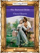 The Bartered Bride (Mills & Boon Vintage 90s Modern) ebook by Cheryl Reavis