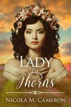 Lady of Thorns ebook by Nicola M. Cameron