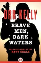 Brave Men, Dark Waters ebook by Orr Kelly