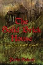 The Solid Brick House ebook by Parke Sellard