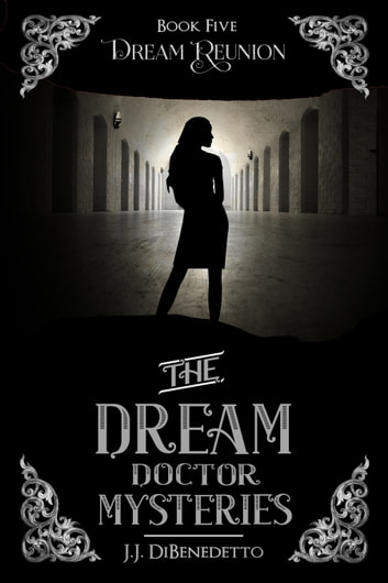 Dream Reunion (The Dream Doctor Mysteries, book 5) ebook by J.J. DiBenedetto