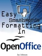Easy Smashwords Formatting In Open Office ebook by Jay Johnson
