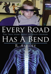 Every Road Has a Bend - The True Story About a Child's Bravery ebook by R. Ashley
