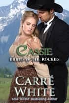 Cassie - Brides of the Rockies, #1 ebook by Carré White
