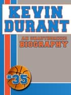 Kevin Durant: An Unauthorized Biography eBook by Belmont and Belcourt Biographies