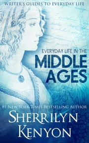 The Writer's Guide to Everyday Life in the Middle Ages: The British Isles From 500-1500 ebook by Sherrilyn Kenyon
