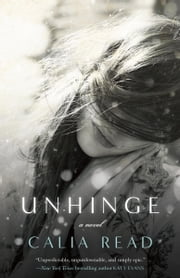 Unhinge - A Novel ebook by Calia Read