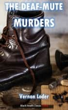 The Deaf-Mute Murders ebook by Vernon Loder