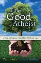 The Good Atheist ebook by Dan Barker, Julia Sweeney