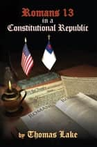 Romans 13 in a Constitutional Republic ebook by Thomas Lake