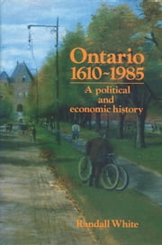 Ontario 1610-1985 ebook by Randall White