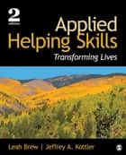 Applied Helping Skills ebook by Leah M. Brew,Dr. Jeffrey A. Kottler