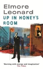 Up In Honey's Room ebook by Elmore Leonard