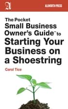The Pocket Small Business Owner's Guide to Starting Your Business on a Shoestring eBook von Carol Tice
