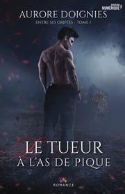 Le tueur à l'as de pique - Entre ses griffes, T1 ebook by Aurore Doignies