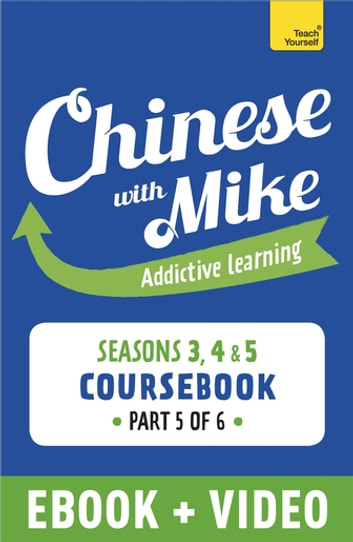 Learn Chinese with Mike Advanced Beginner to Intermediate Coursebook Seasons 3, 4 & 5 - Enhanced Edition Part 6 ebook by Mike Hainzinger