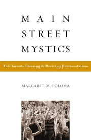 Main Street Mystics - The Toronto Blessing and Reviving Pentecostalism ebook by Margaret Poloma