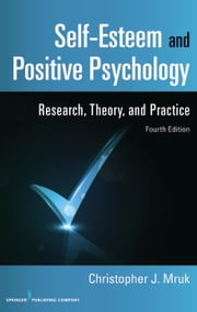 Self-Esteem and Positive Psychology, 4th Edition - Research, Theory, and Practice ebook by Christopher J. Mruk, PhD