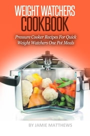 Weight Watchers Recipes: 50 Pressure Cooker Recipes For Quick & Easy, Weight Watchers One Pot Meals ebook by Jamie Matthews