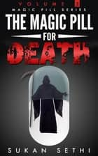 The Magic Pill For Death - Magic Pill Series, #2 ebook by Sukan Sethi