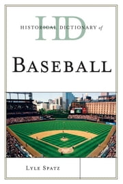 Historical Dictionary of Baseball ebook by Lyle Spatz