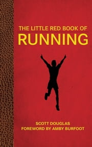 The Little Red Book of Running ebook by Scott Douglas,Amby Burfoot