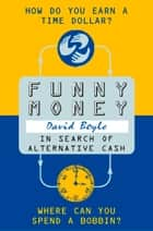 Funny Money: In Search of Alternative Cash ebook by David Boyle