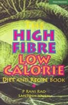 The High Fibre Low Calorie Diet & Recipe book eBook by Rani Rao and Santosh Vaish